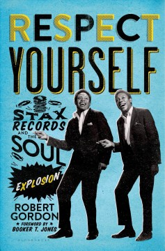 Cover of Respect Yourself: Stax Records and the Soul Explosion