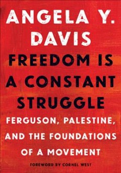 Cover of Freedom Is a Constant Struggle: Ferguson, Palestine, and the Foundations of a Movement