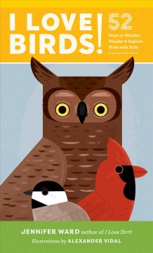 Cover of I Love Birds!: 52 Ways to Wonder, Wander and Explore Birds with Kids
