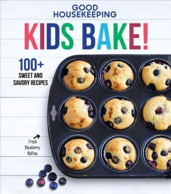 Cover of Kids Bake!: 100+ Sweet and Savory Recipes