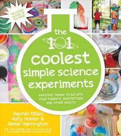 Cover of The 101 Coolest Simple Science Experiments: Awesome Things to do With Your Parents, Babysitters and Other Adults