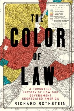 Cover of The Color of Law: A Forgotten History of How Our Government Segregated America