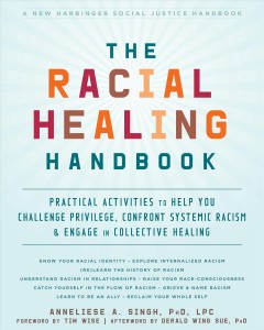 Cover of The Racial Healing Handbook: Practical Activities to Help You Challenge Privilege, Confront Systemic Racism, and Engage in Collective Healing