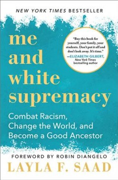 Cover of Me and White Supremacy: Combat Racism, Change the World, and Become a Good Ancestor