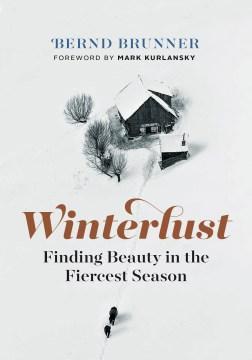 Cover of Winterlust: Finding beauty in the fiercest season