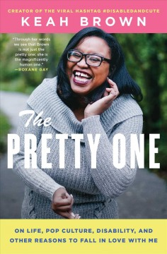 Cover of The Pretty One: On Life, Pop Culture, Disability and Other Reasons to Fall in Love with Me