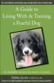 Cover of A Guide to Living With & Training a Fearful Dog