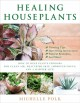 Cover of Healing Houseplants: How to Keep Plants Indoors for Clean Air, Healthier Skin, Improved Focus, and a Happier Life!