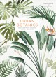 Cover of Urban Botanics: An Indoor Plant Guide for Modern Gardeners