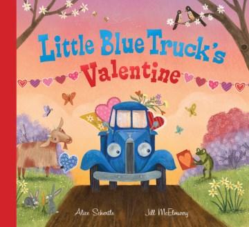 LITTLE BLUE TRUCK'S VALENTINE by Alice Schertle