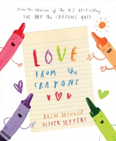 LOVE FROM THE CRAYONS by Drew Daywalt and Oliver Jeffers