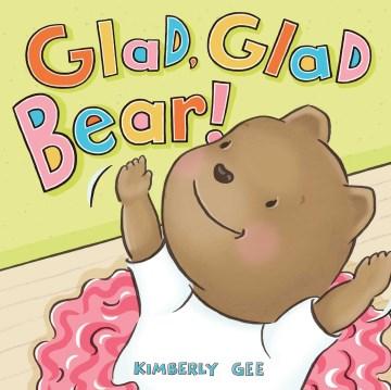 Glad, glad Bear