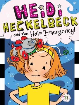 Heidi Heckelbeck and the hair emergency!