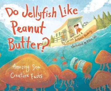 Do Jellyfish Like Peanut Butter?