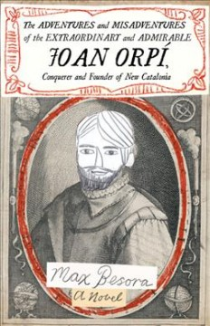 Adventures and misadventures of the extraordinary and admirable Joan Orpí, conquistador and founder of New Catalonia