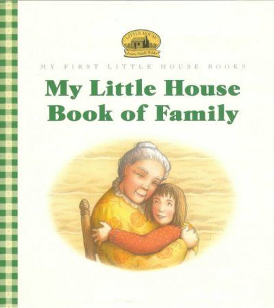 My Little House Book of Family - Laura Ingalls Wilder (adapted)