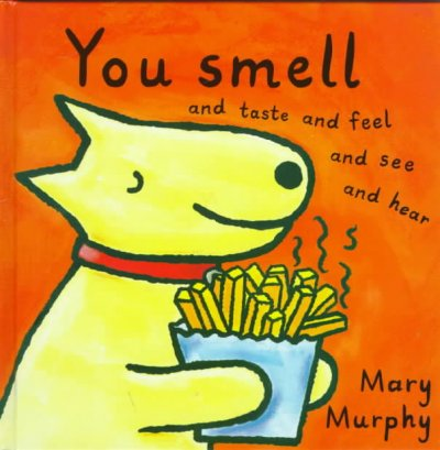 You Smell: And Taste and Feel and See and Hear - Mary Murphy