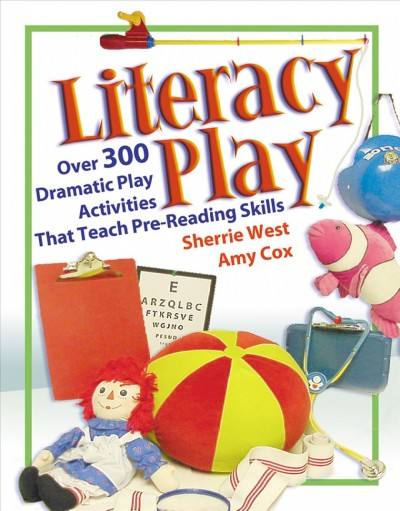 Literacy Play: Over 300 Dramatic Play Activities that Teach Pre-Reading Skills - Sherrie West