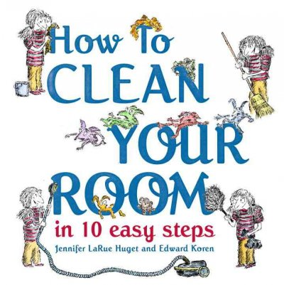 How to Clean Your Room in 10 Easy Steps - Jennifer Huget