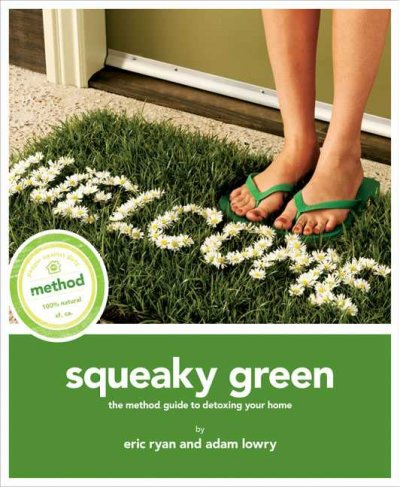 Squeaky Green: The Method Guide to Detoxing Your Home - Eric Ryan