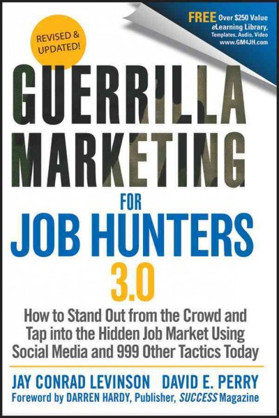 Guerrilla Marketing for Job Hunters 3.0: How to Stand Out from the Crowd and Tap into the Hidden Job Market Using Social Media and 999 Other Tactics Today - Jay Conrad Levinson
