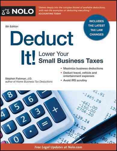 Deduct It!: Lower Your Small Business Taxes - Stephen Fishman
