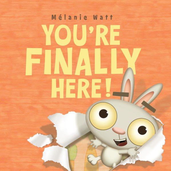 You're Finally Here! - Mélanie Watt