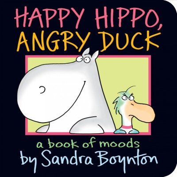 Happy Hippo, Angry Duck: A Book of Moods - Sandra Boynton