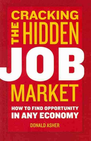 Cracking the Hidden Job Market: How to Find Opportunity in Any Economy - Donald Asher