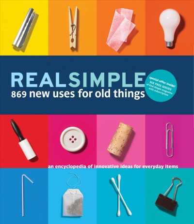 Real Simple: 869 New Uses for Old Things