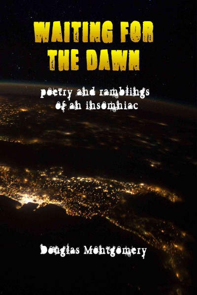 Waiting for the dawn : poetry and ramblings of an insomniac - Douglas Montgomery