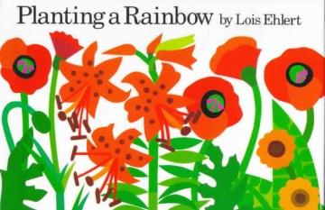 Planting a Rainbow - Lois Ehlert