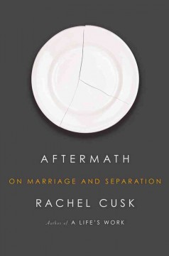 Aftermath: On Marriage and Seperation - Rachel Cusk