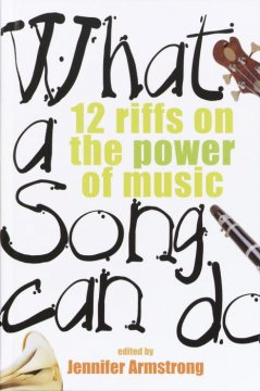 What a Song Can Do: 12 Riffs on the Power of Music - by Jennifer Armstrong