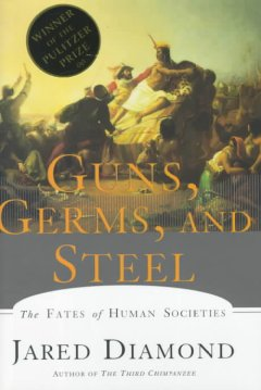 Guns, Germs, & Steel: The Fates of Human Societies