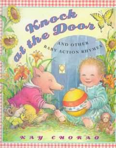 Knock at the Door and Other Baby Action Rhymes - Kay Chorao