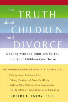 The Truth about Children and Divorce - Robert E. Emery