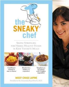 The Sneaky Chef: Simple Strategies for Hiding Healthy Food in Kids' Favorite Meals - Missy Chase Lapine