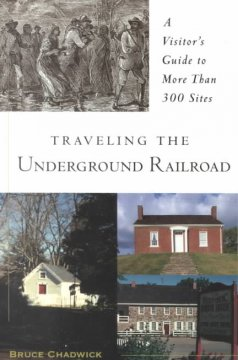 Traveling the Underground Railroad: A Visitor's Guide to More than 300 Sites - Bruce Chadwick