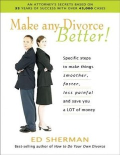 Make Any Divorce Better! - Ed Sherman