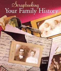 Scrapbooking Your Family History - Laura Best