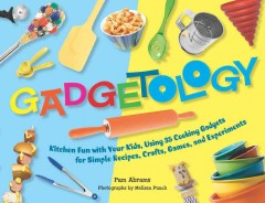 Gadgetology: Kitchen Fun with Your Kids - Pam Abrams