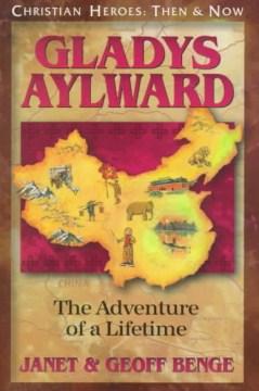 Christian Heroes - Then and Now - Gladys Aylward - Janet Hazel Benge