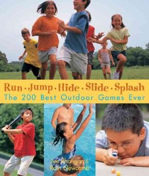 Run, Jump, Hide, Slide, Splash: The 200 Best Outdoor Games Ever