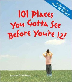 101 Places You Gotta See before You're 12 - by Joanne O'Sullivan