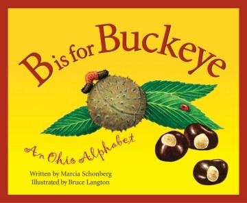 B Is for Buckeye: An Ohio Alphabet - Marcia Schonberg