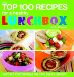 The Top 100 Recipes for a Healthy Lunchbox - Nicola Graimes