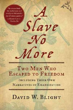 A Slave No More: Two Men Who Escaped to Freedom - David W. Blight