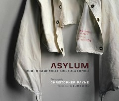 Asylum: Inside the Closed World of State Mental Hospitals - Christopher Payne