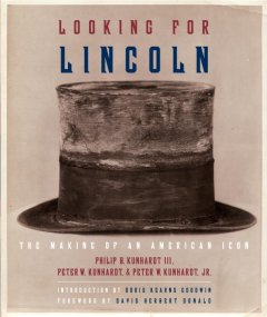 Looking for Lincoln: The Making of an American Icon - Philip B. Kunhardt III